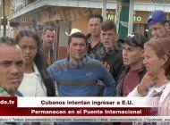 cubanos en nuevo laredo: si regreso a cuba morire